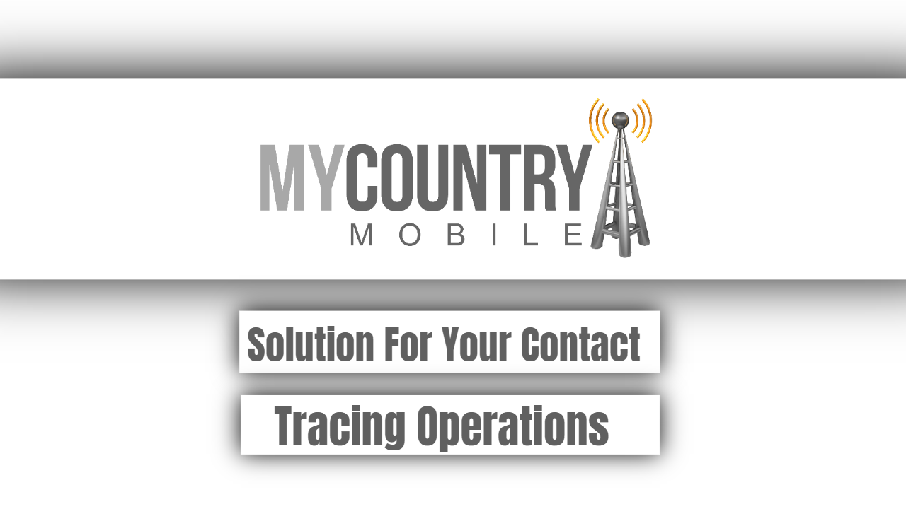 Solution For Your Contact Tracing Operations