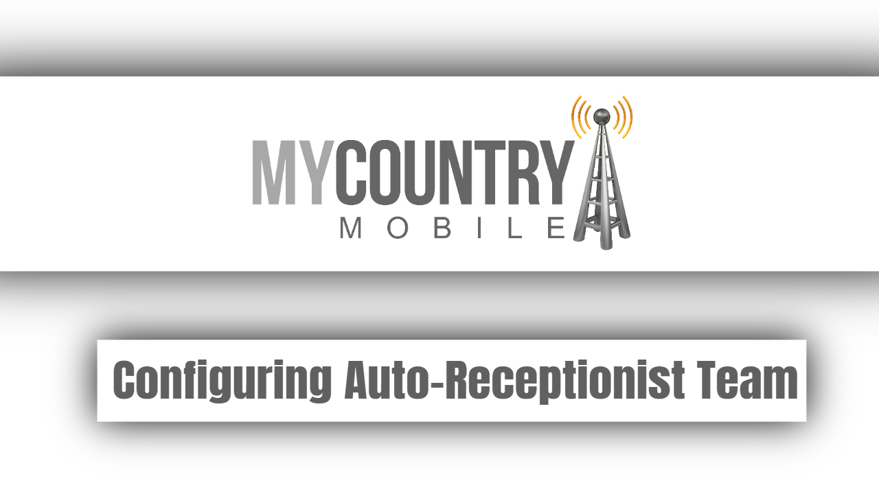 Configuring Auto-Receptionist Team