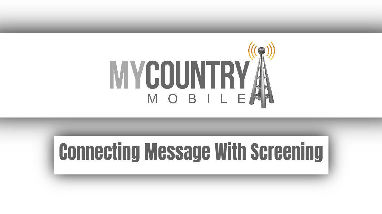 Connecting Message With Screening