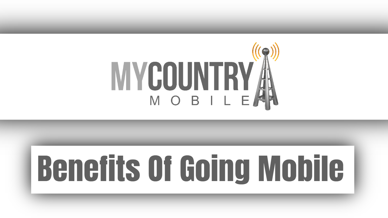 Benefits Of Going Mobile