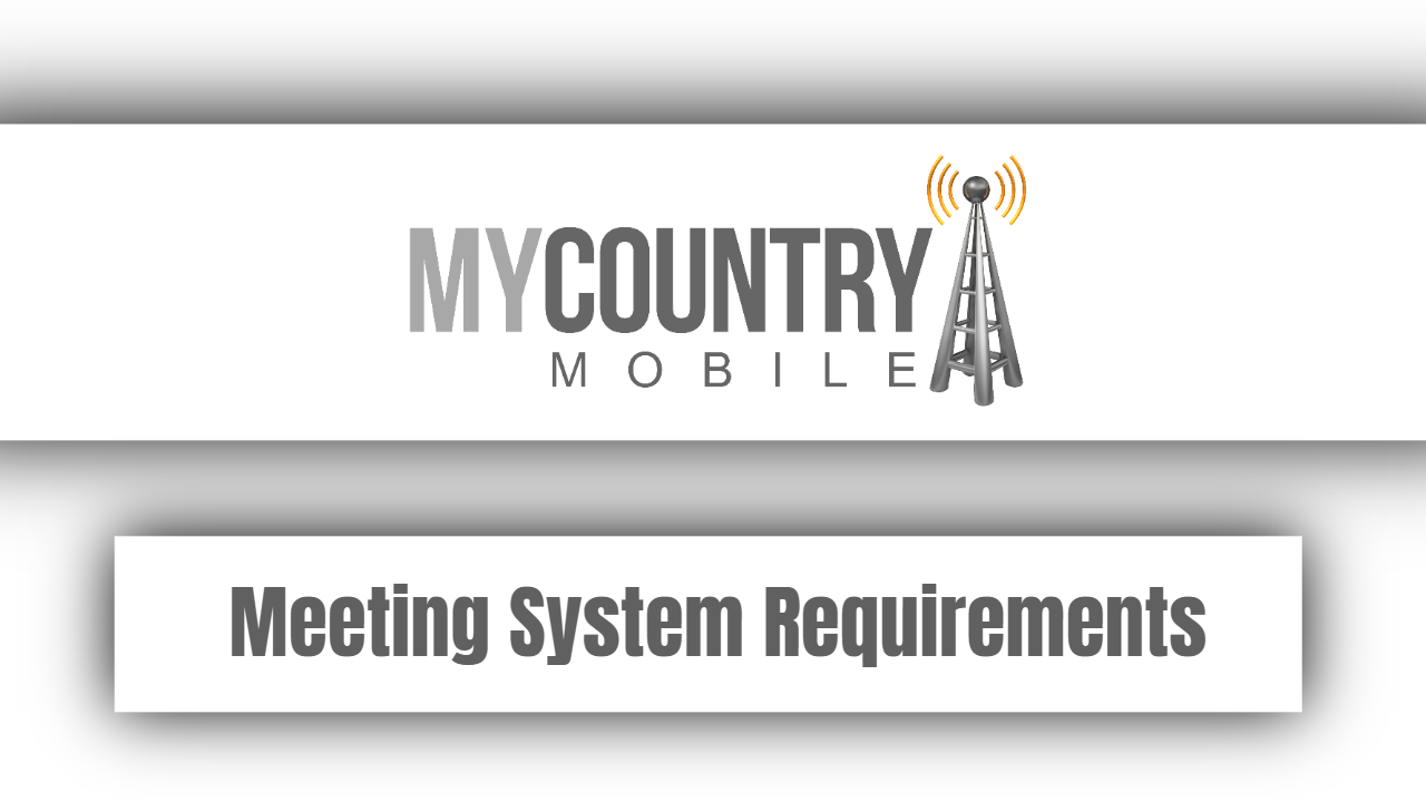 Meeting System Requirements