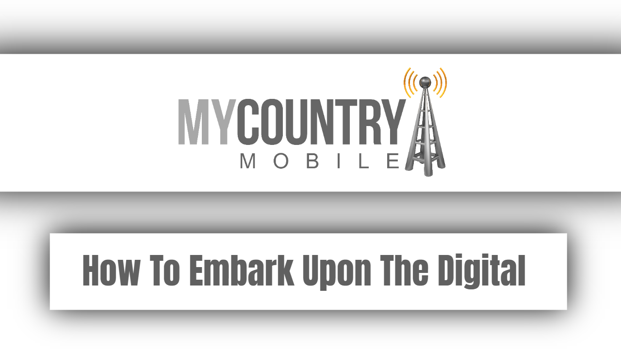 How To Embark Upon The Digital