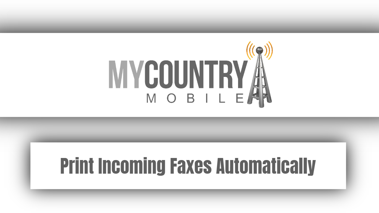 Print Incoming Faxes Automatically