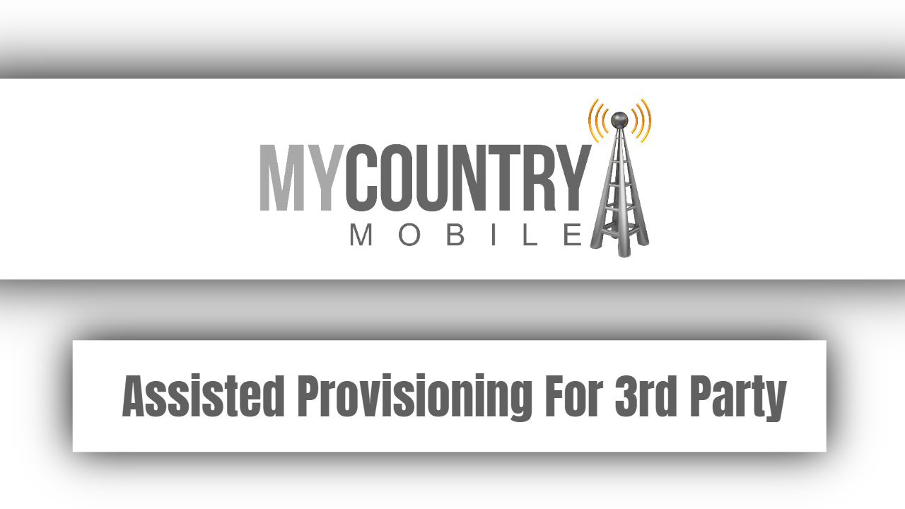 Assisted Provisioning For 3rd Party