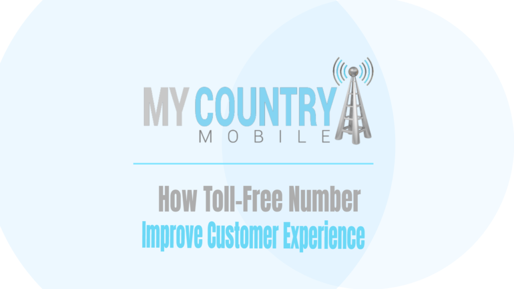 How Toll-Free Number Improve Customer Experience - My Country Mobile