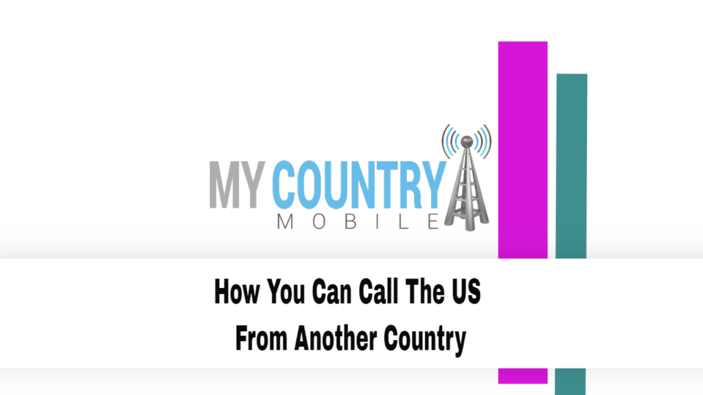 How You Can Call The US From Another Country - My Country Mobile