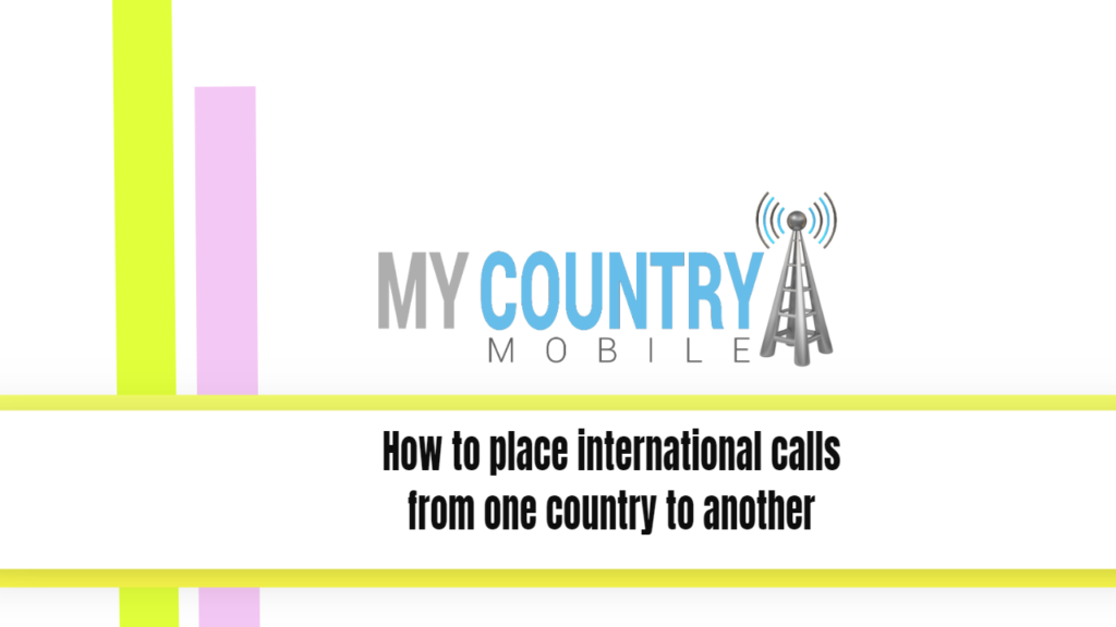 How to place international calls from one country to another