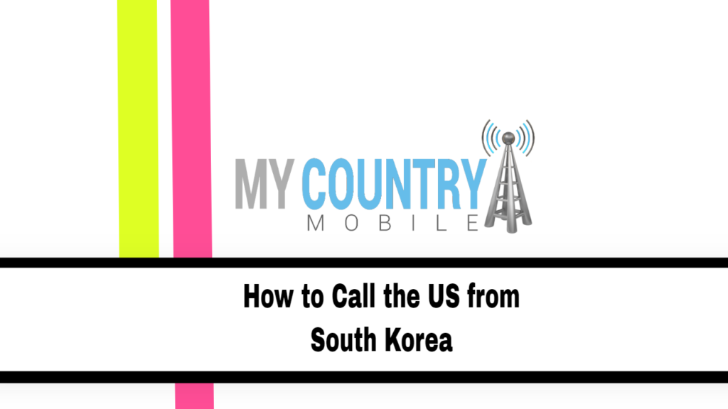 How to Call the US from South Korea