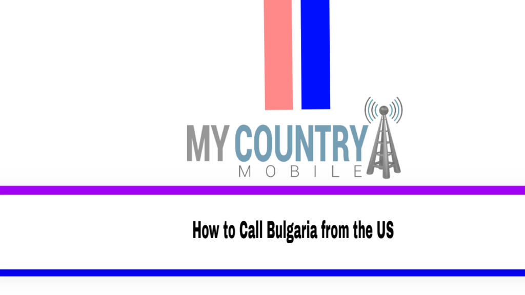 How to Call Bulgaria from the US