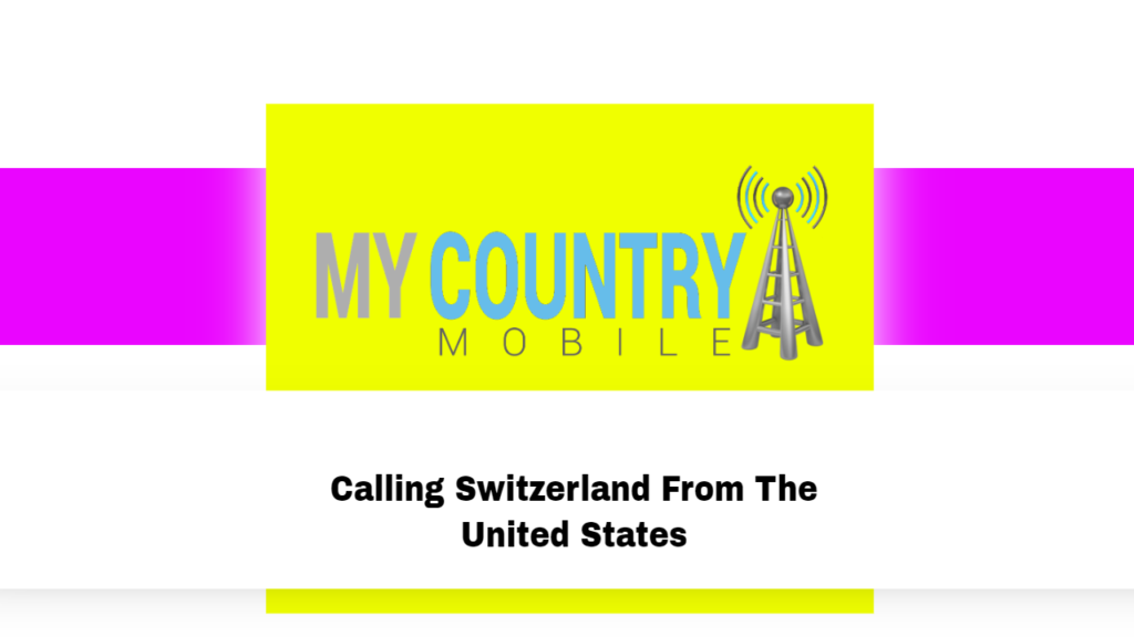 Calling Switzerland From The United States