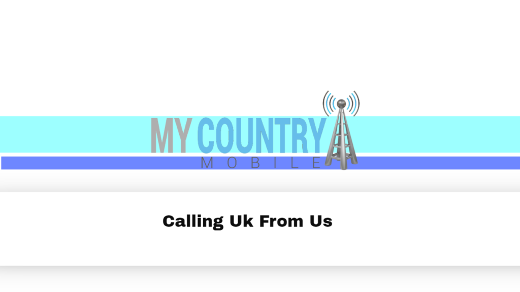 Calling Uk From Us - My Country Mobile